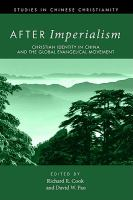 After imperialism : Christian identity in China and the global evangelical movement / edited by Richard R. Cook and David W. Pao. 2011.