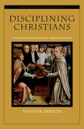 Disciplining Christians: Correction and Community in Augustine's LettersJennifer V. Ebbeler
