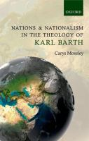 Nations and nationalism in the theology of Karl Barth OUP 2013