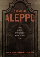 Crown of Aleppo : the mystery of the oldest Hebrew Bible codex